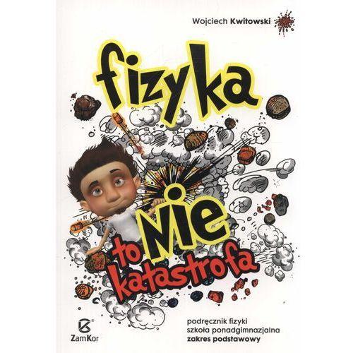 Fizyka to nie katastrofa Podręcznik Zakres podstawowy, Kwitowski Wojciech