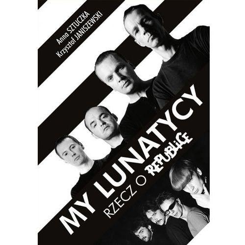 My lunatycy. Rzecz o Republice (ebook) (9788328703605)