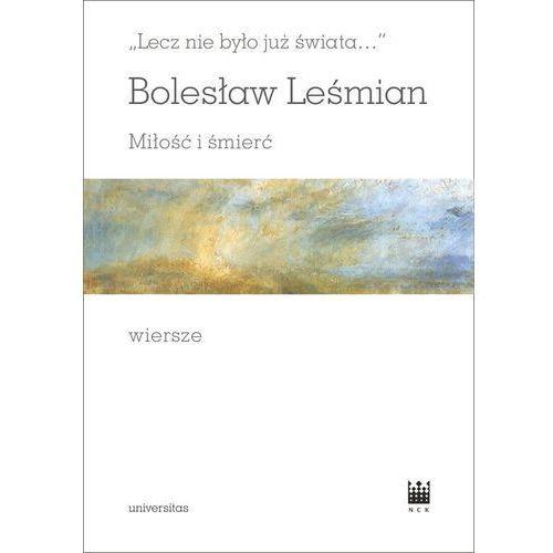 Lecz nie było już świata Miłość i śmierć Wiersze - Bolesław Leśmian, Universitas