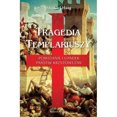 Tragedia templariuszy. Powstanie i upadek państw krzyżowców (9788365280145)