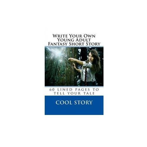 Write Your Own Young Adult Fantasy Short Story: 60 Lined Pages to Tell Your Tale