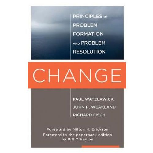 Change : Principles Of Problem Formation And Problem Resolution, Watzlawick, Paul