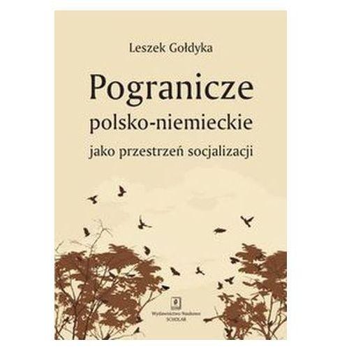 Pogranicze polsko-niemieckie jako przestrzeń socjalizacji Gołdyka Leszek (2013)