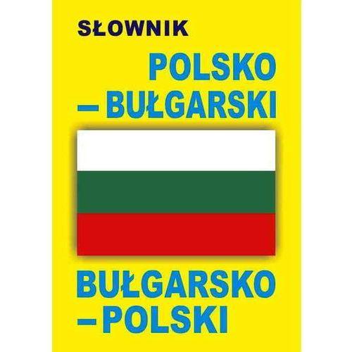 Słownik polsko-bułgarski, bułgarsko-polski (2011)