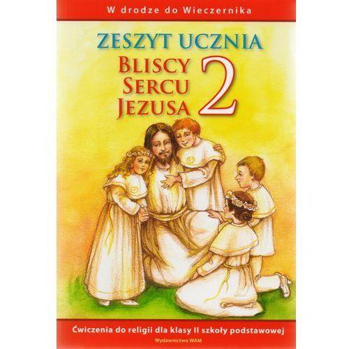 Bliscy sercu Jezusa 2. Zeszyt ucznia. W drodze do Wieczernika (9788375055696)