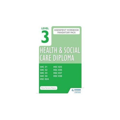 Level 3 Health And Social Care Diploma Assessment Pack: Mandatory Unit Workbooks