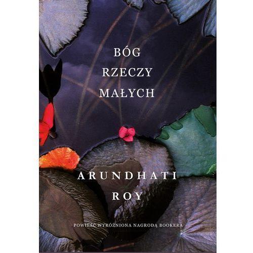 Bóg rzeczy małych - Arundhati Roy DARMOWA DOSTAWA KIOSK RUCHU (9788381161190)
