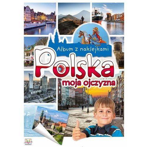 Album z naklejkami . Polska moja ojczyzna + zakładka do książki GRATIS (9788377139295)