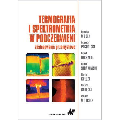 Termografia i spektrometria w podczerwieni. Zastosowania przemysłowe - BOGUSŁAW WIĘCEK (348 str.)