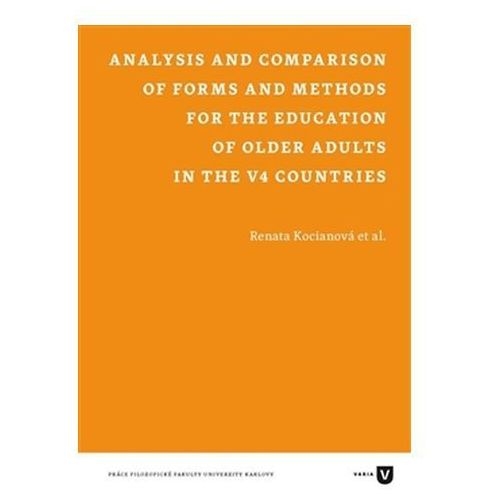 Analysis and Comparison of Forms and Methods for the Education of Older Adults in the V4 Countries Eva Doležalová (9788073085049)