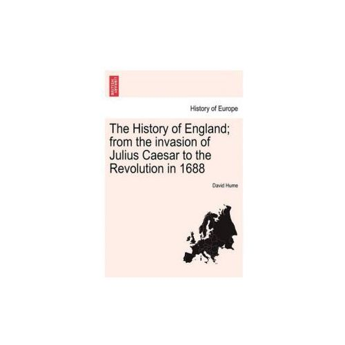 History of England; From the Invasion of Julius Caesar to the Revolution in 1688 (9781241550707)