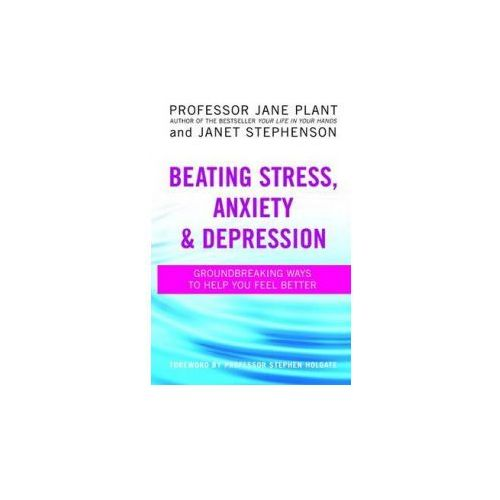 Beating Stress, Anxiety And Depression (9780749939915)