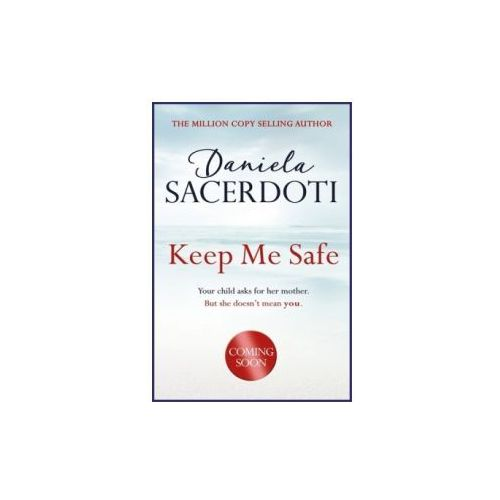 Keep Me Safe: Be swept away by this breathtaking love story with a heartbreaking twist (9781472235008)