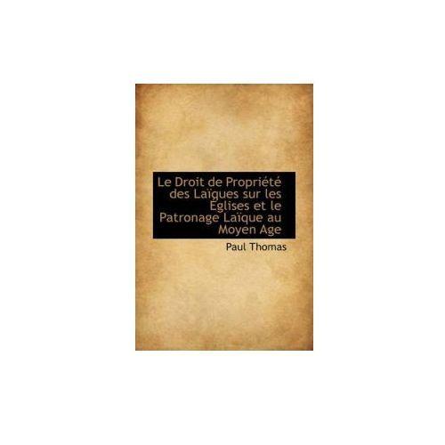 Droit de Propriete Des Laiques Sur Les Eglises Et Le Patronage Laique Au Moyen Age