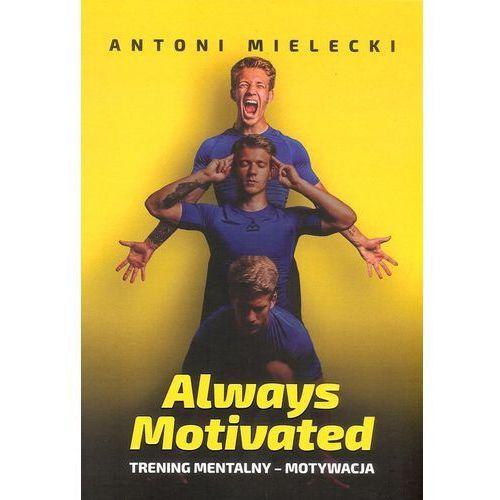 Always Motivated Trening mentalny motywacja- bezpłatny odbiór zamówień w Krakowie (płatność gotówką lub kartą). (9788394789725)