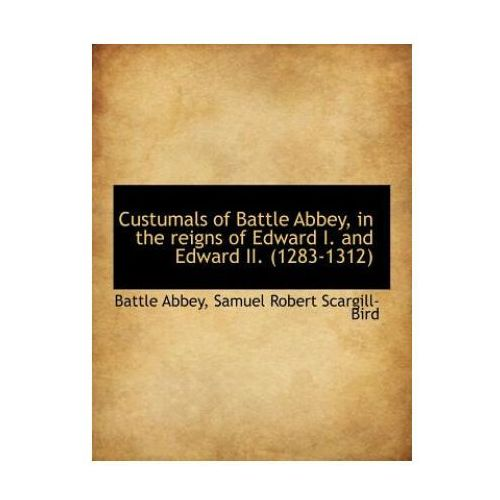 Custumals of Battle Abbey, in the Reigns of Edward I. and Edward II. (1283-1312) (9781115268004)