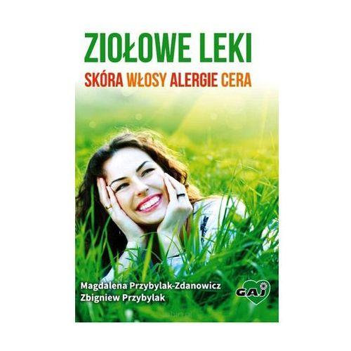 Ziołowe leki skóra włosy alergie cera - M. Przybylak-Zdanowicz, Z. Przybylak