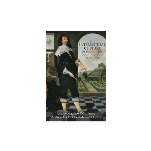 Intellectual Culture of the English Country House, 1500-1700 (9781526127129)