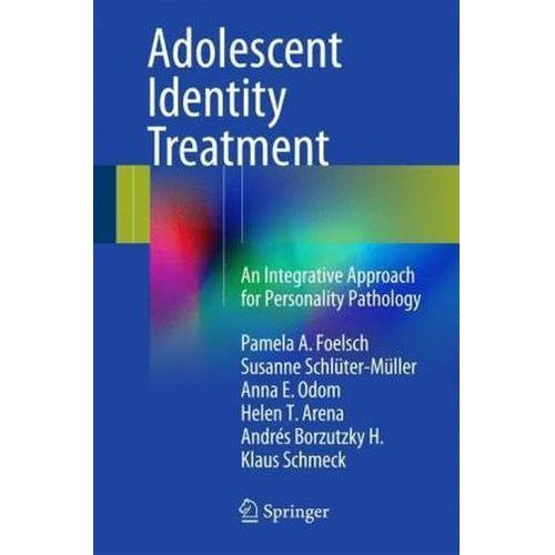 Adolescent Identity Treatment: An Integrative Approach for Personality Pathology, Foelsch