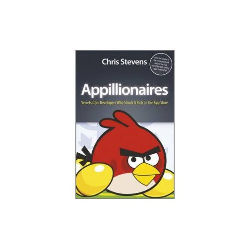 Appillionaires. Secrets from Developers Who Struck It Rich on the App Store, Stevens, Chris