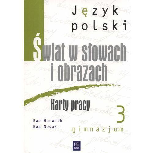 Język polski gimn.kl.3 ŚWIAT W SŁOWACH I OBRAZACH. Karty pracy., oprawa broszurowa
