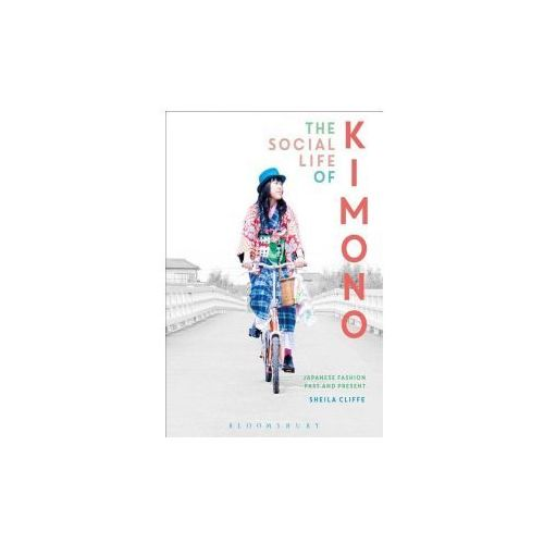 The Social Life of Kimono: Japanese Fashion Past and Present (9781472585523)