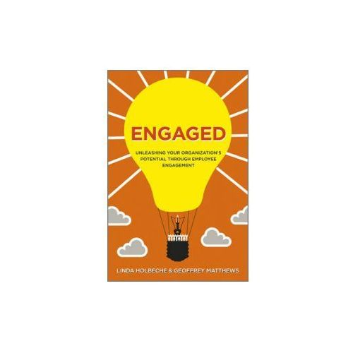 Engaged : Unleashing Your Organization's Potential Through Employee Engagement