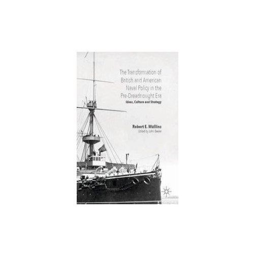 Transformation of British and American Naval Policy in the Pre-Dreadnought Era (9783319320366)
