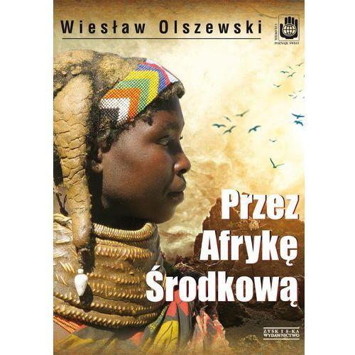 Przez Afrykę Środkową. Angola, Republika Środkowoafrykańska i Czad, Wiesław Olszewski