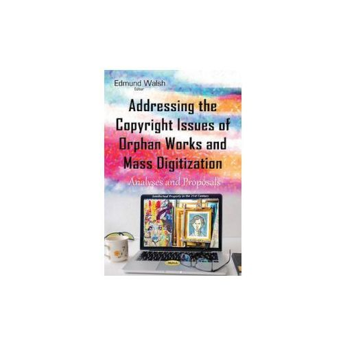 Addressing the Copyright Issues of Orphan Works & Mass Digitization (9781634842839)