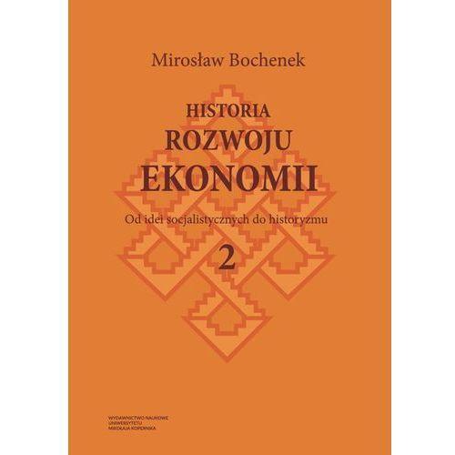 Historia rozwoju ekonomii Tom 2 Od idei socjalistycznych do historyzmu - Mirosław Bochenek (2017)