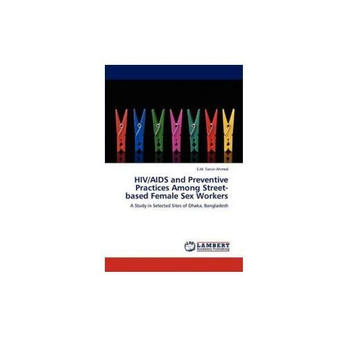 HIV/AIDS and Preventive Practices Among Street-based Female Sex Workers (9783845476131)