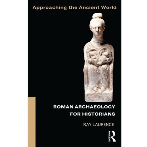 Roman Archaeology for Historians, Ray Laurence