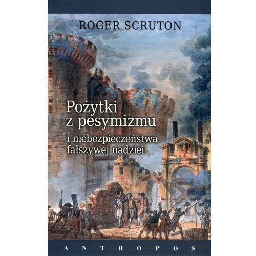 Pożytki z pesymizmu i niebezpieczeństwa fałszywej nadziei (240 str.)