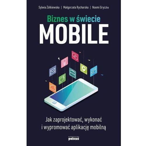 Biznes w świecie mobile - Sylwia Żółkiewska, Małgorzata Rycharska, Noemi Gryczko (EPUB) (2018)