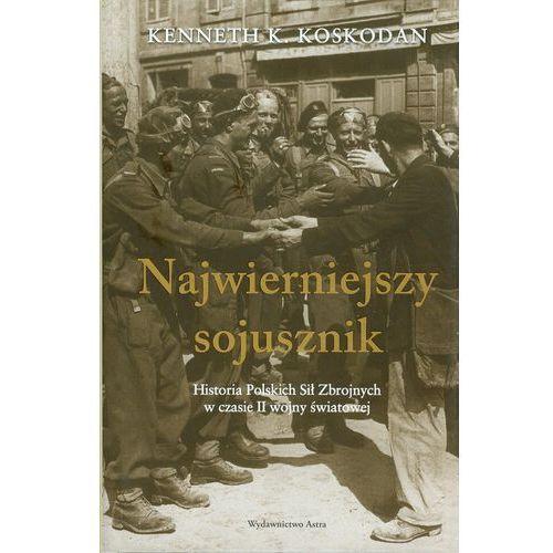 Najwierniejszy sojusznik. Historia Polskich Sił Zbrojnych w czasie II wojny światowej (2013)