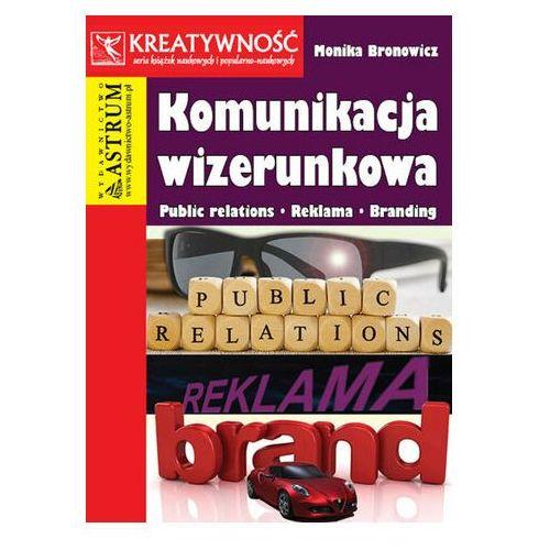KOMUNIKACJA WIZERUNKOWA PUBLIC RELATIONS REKLAMA BRANDING (9788372778130)