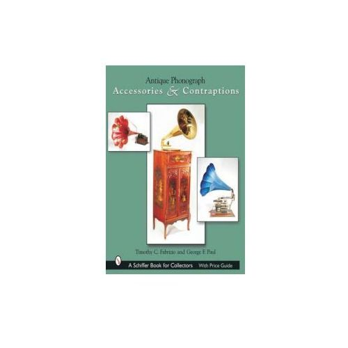Antique Phonograph Accessories and Contraptions (9780764317637)