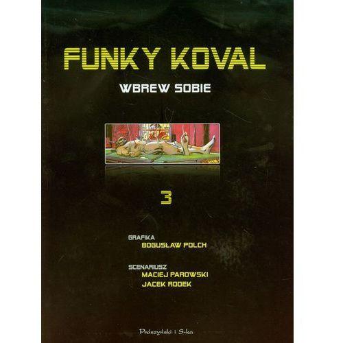 Funky Koval - 3 - Wbrew sobie., Prószyński Media