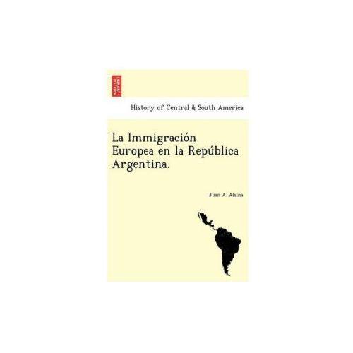 Immigracio N Europea En La Repu Blica Argentina. (9781241763152)