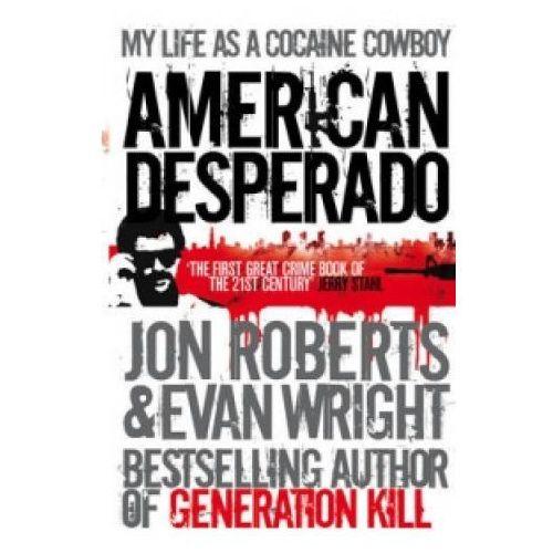 American Desperado : My Life As A Cocaine Cowboy (9780091945220)