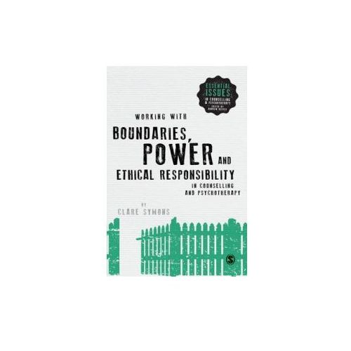 Working with Boundaries, Power and Ethical Responsibility in Counselling and Psychotherapy
