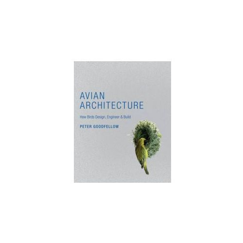 Avian Architecture: How Birds Design, Engineer, and ... (9780691148496)
