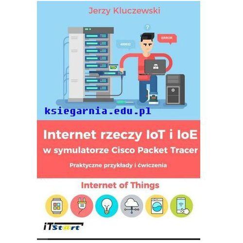 Internet rzeczy IOT I IOE w symulatorze CISCO PACKET TRACER -praktyczne przykłady i ćwiczenia, Kluczewski Jerzy