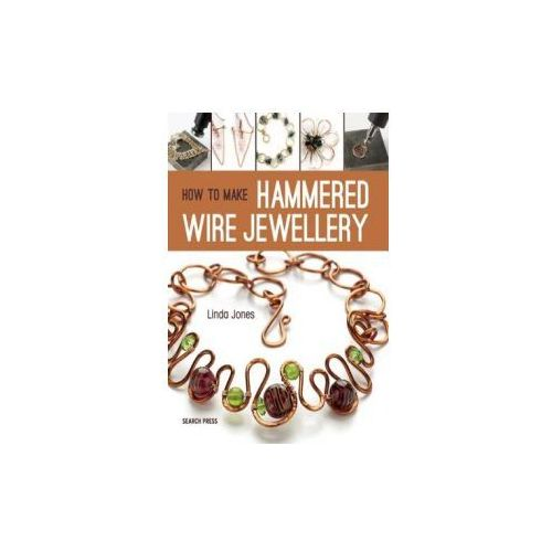 How to Make Hammered Wire Jewellery (9781782212980)