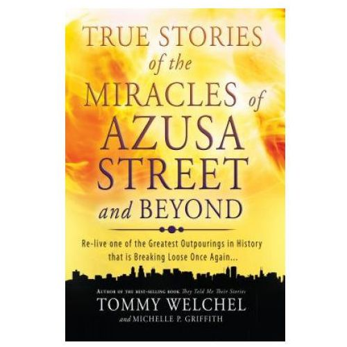 True Stories of the Miracles of Azusa Street and Beyond (9780768403510)