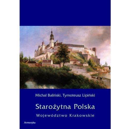 Starożytna Polska. Województwo Krakowskie - Michał Baliński, Tymoteusz Lipiński