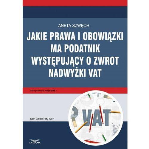 Jakie prawa i obowiązki ma podatnik występujący o zwrot nadwyżki VAT - Aneta Szwęch (2016)