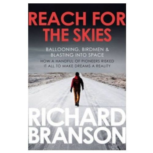 Reach For The Skies : Ballooning, Birdmen And Blasting Into Space, Branson, Sir Richard