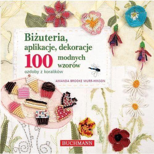 Biżuteria, aplikacje, dekoracje. 100 modnych wzorów. Ozdoby z koralików, oprawa broszurowa